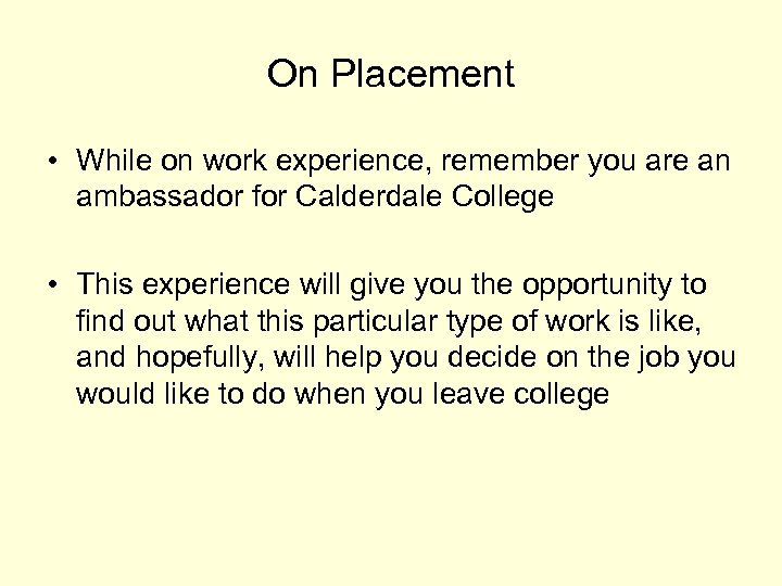 On Placement • While on work experience, remember you are an ambassador for Calderdale