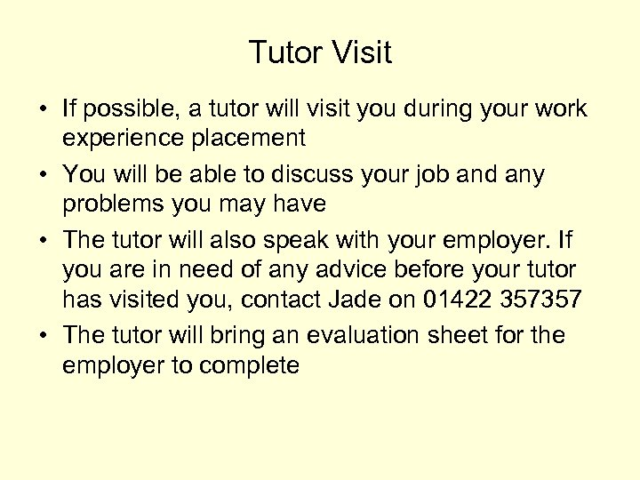 Tutor Visit • If possible, a tutor will visit you during your work experience