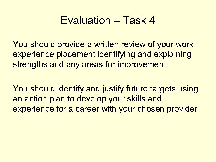 Evaluation – Task 4 You should provide a written review of your work experience