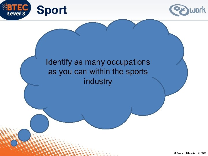 Sport Identify as many occupations as you can within the sports industry © Pearson
