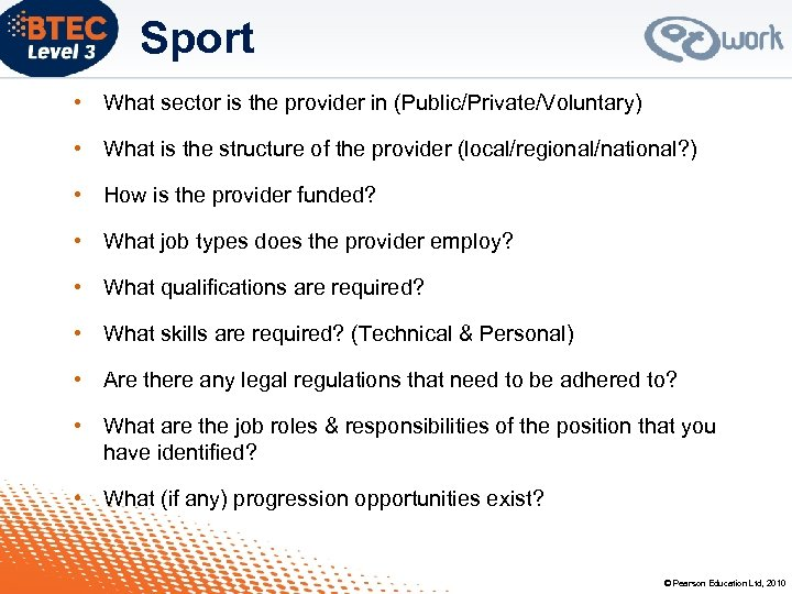 Sport • What sector is the provider in (Public/Private/Voluntary) • What is the structure