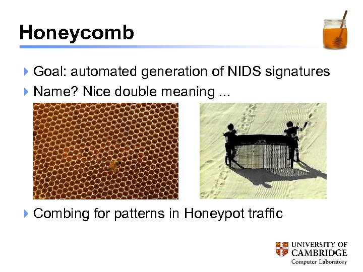 Honeycomb 4 Goal: automated generation of NIDS signatures 4 Name? Nice double meaning. .