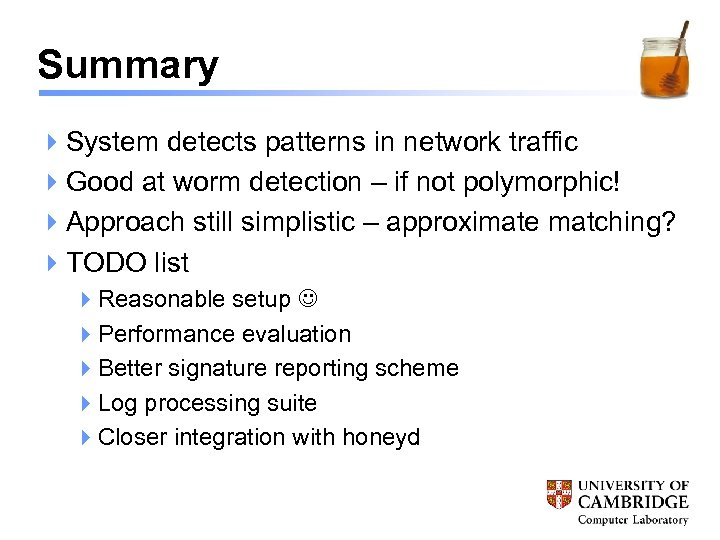 Summary 4 System detects patterns in network traffic 4 Good at worm detection –