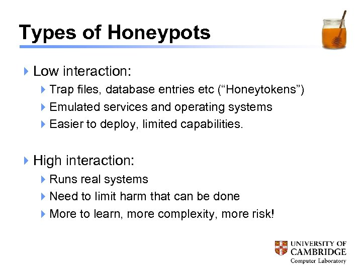 "Types of Honeypots 4 Low interaction: 4 Trap files, database entries etc (""Honeytokens"") 4"