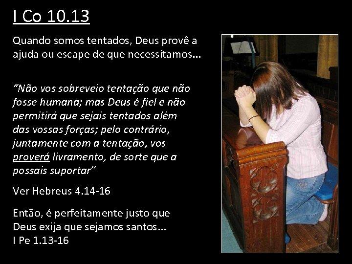 I Co 10. 13 Quando somos tentados, Deus provê a ajuda ou escape de