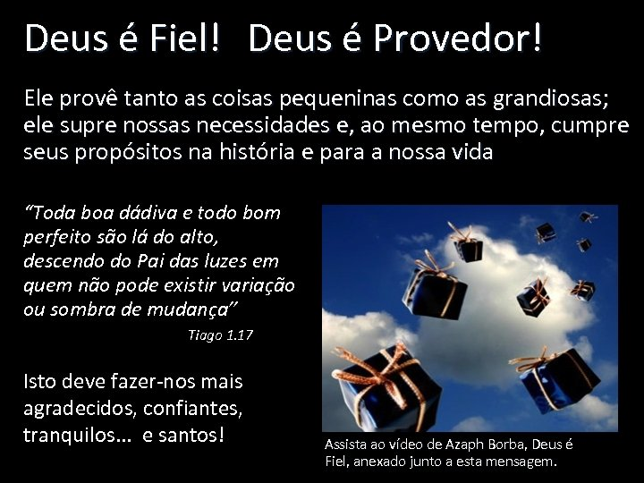 Deus é Fiel! Deus é Provedor! Ele provê tanto as coisas pequeninas como as