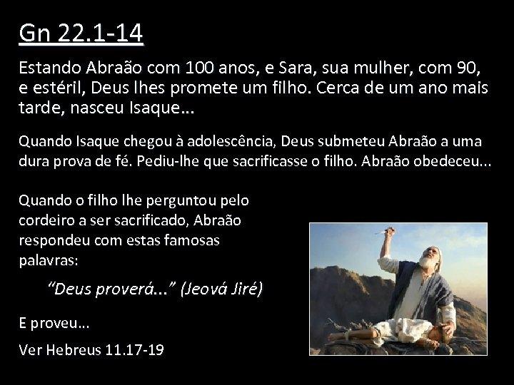 Gn 22. 1 -14 Estando Abraão com 100 anos, e Sara, sua mulher, com