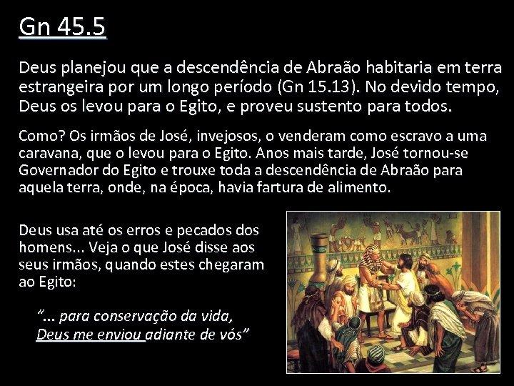 Gn 45. 5 Deus planejou que a descendência de Abraão habitaria em terra estrangeira