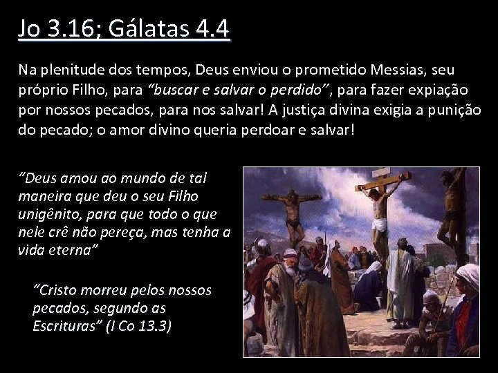 Jo 3. 16; Gálatas 4. 4 Na plenitude dos tempos, Deus enviou o prometido