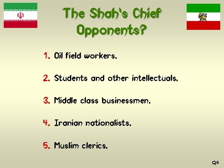 The Shah's Chief Opponents? 1. Oil field workers. 2. Students and other intellectuals. 3.
