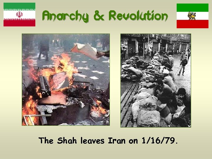 Anarchy & Revolution The Shah leaves Iran on 1/16/79.