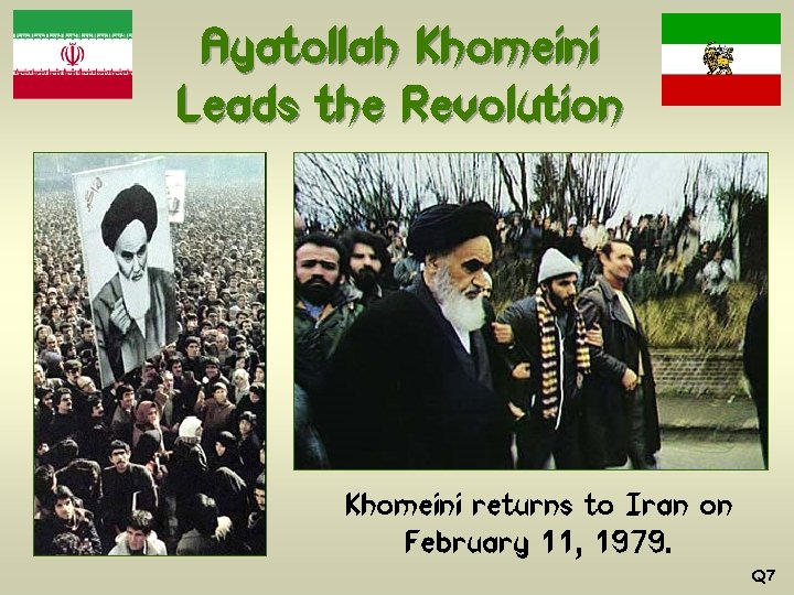 Ayatollah Khomeini Leads the Revolution Khomeini returns to Iran on February 11, 1979. Q