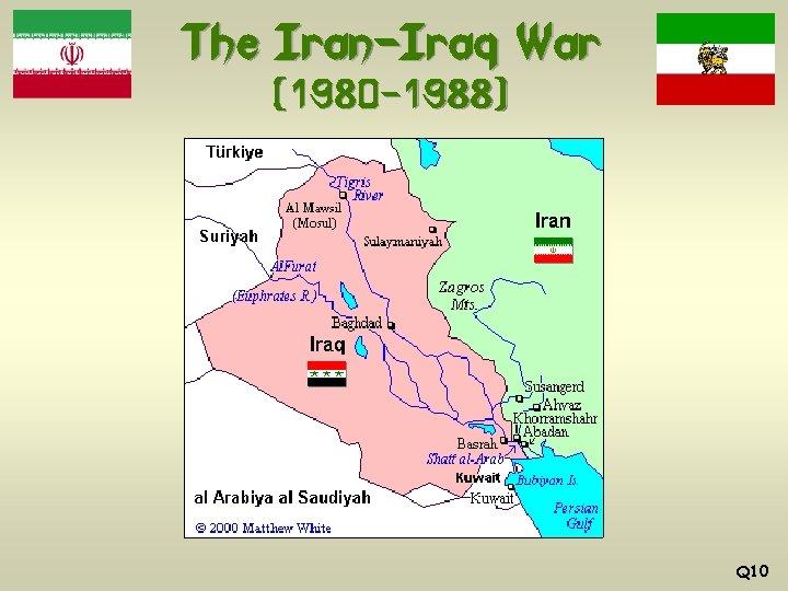The Iran-Iraq War (1980 -1988) Q 10