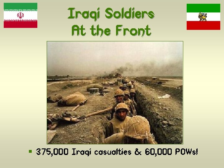 Iraqi Soldiers At the Front § 375, 000 Iraqi casualties & 60, 000 POWs!