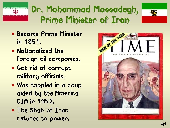 Dr. Mohammad Mossadegh, Prime Minister of Iran § Became Prime Minister in 1951. §