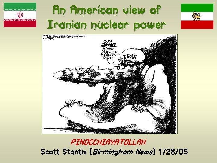 An American view of Iranian nuclear power PINOCCHIAYATOLLAH Scott Stantis (Birmingham News) 1/28/05
