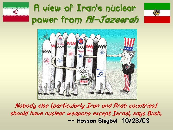 A view of Iran's nuclear power from Al-Jazeerah Nobody else (particularly Iran and Arab