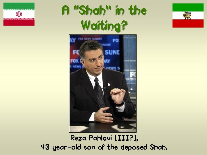 """A """"Shah"""" in the Waiting? Reza Pahlavi (III? ), 43 year-old son of the"""
