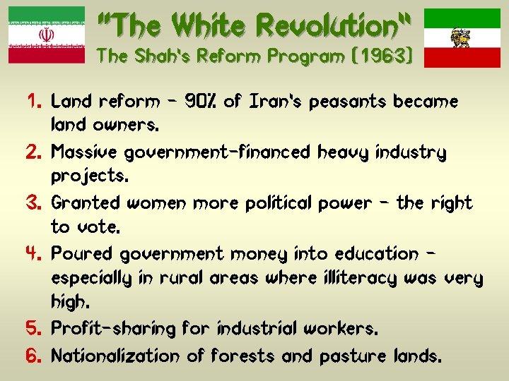 """The White Revolution"" The Shah's Reform Program (1963) 1. Land reform – 90% of"