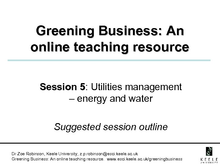 Greening Business: An online teaching resource Session 5: Utilities management 5 – energy and