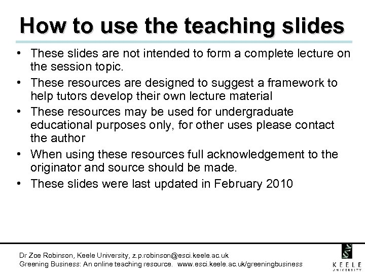 How to use the teaching slides • These slides are not intended to form