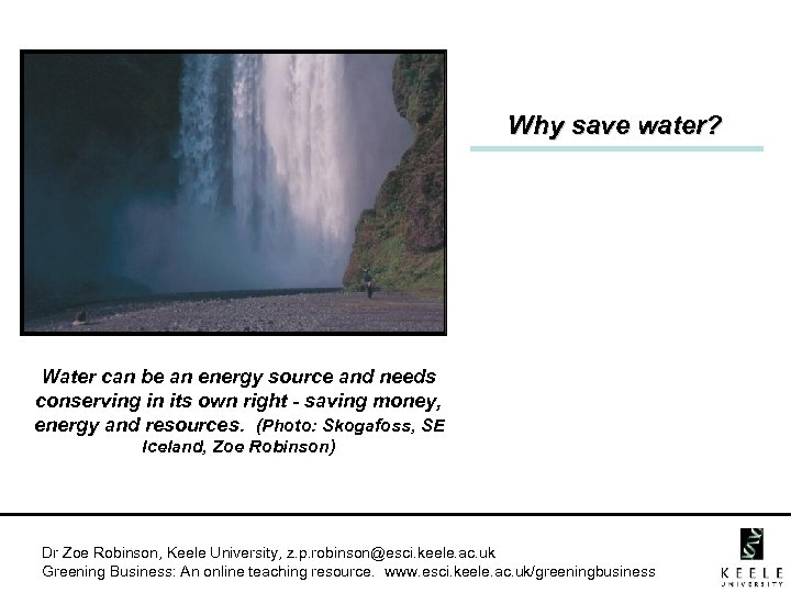 Why save water? Water can be an energy source and needs conserving in its