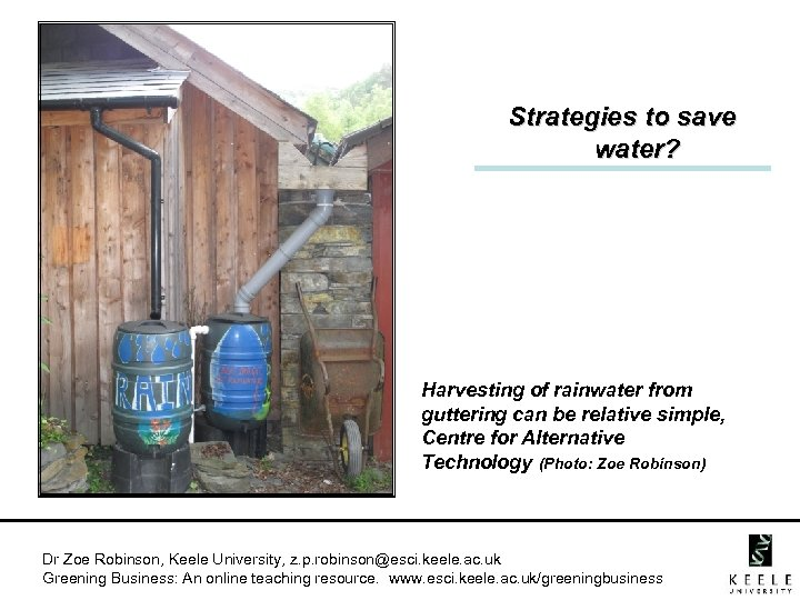 Strategies to save water? Harvesting of rainwater from guttering can be relative simple, Centre