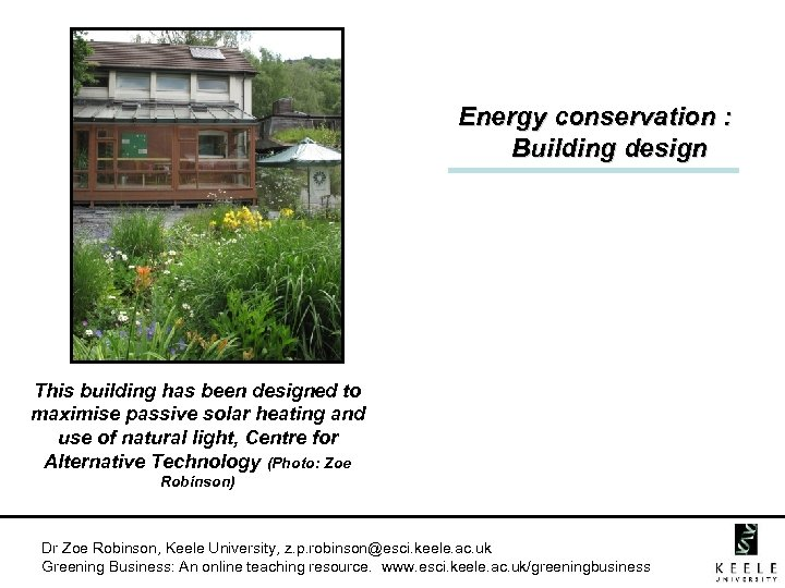 Energy conservation : Building design This building has been designed to maximise passive solar