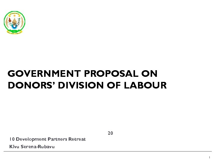 GOVERNMENT PROPOSAL ON DONORS' DIVISION OF LABOUR 20 10 Development Partners Retreat Kivu Serena-Rubavu