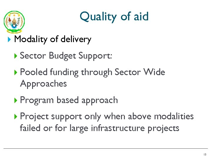 Quality of aid Modality of delivery Sector Budget Support: Pooled funding through Sector Wide