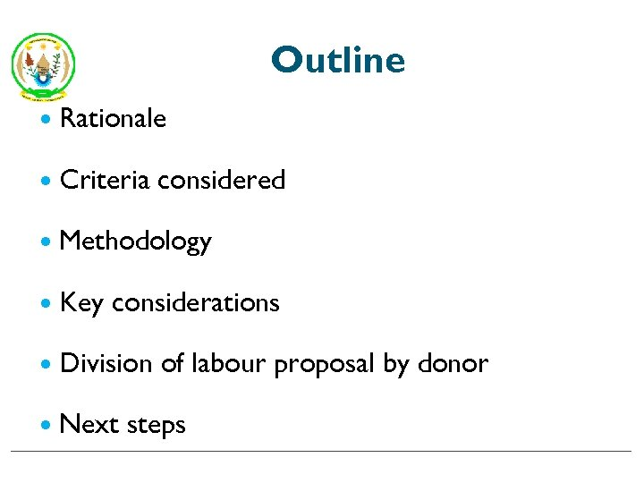 Outline Rationale Criteria considered Methodology Key considerations Division of labour proposal by donor Next