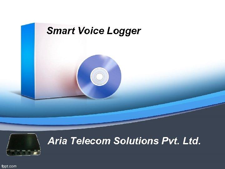 Smart Voice Logger Aria Telecom Solutions Pvt. Ltd.