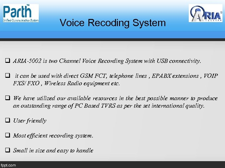 Voice Recoding System q ARIA-5002 is two Channel Voice Recording System with USB connectivity.