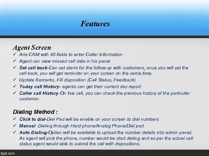Features Agent Screen ü Aria CRM with 45 fields to enter Caller Information ü