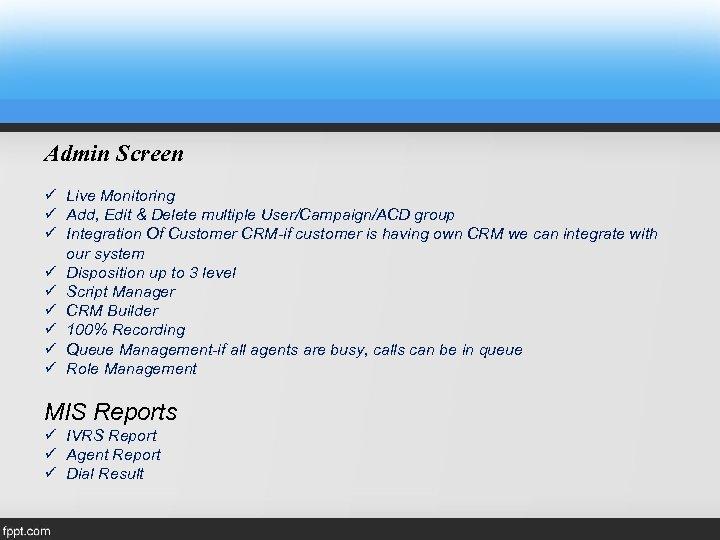 Admin Screen ü Live Monitoring ü Add, Edit & Delete multiple User/Campaign/ACD group ü