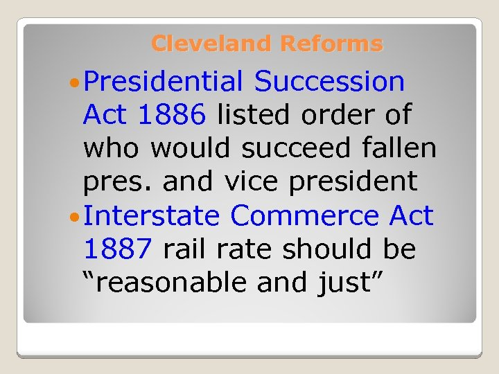Cleveland Reforms Presidential Succession Act 1886 listed order of who would succeed fallen pres.