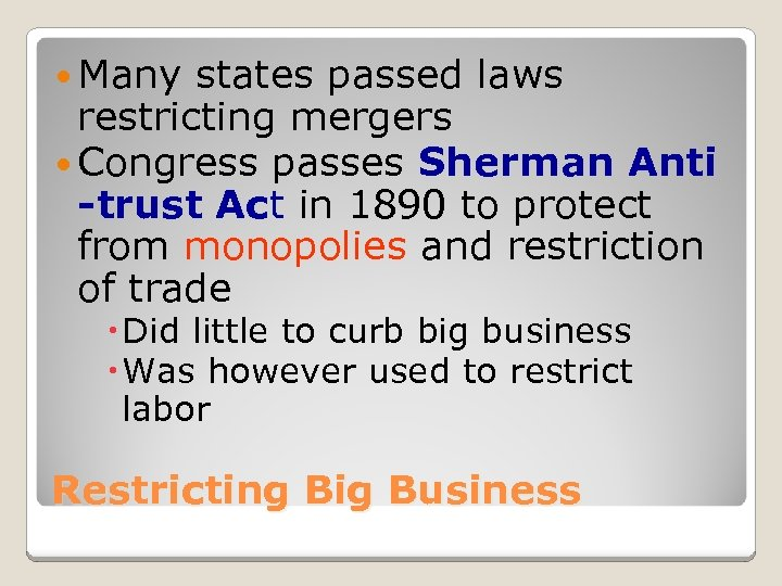 Many states passed laws restricting mergers Congress passes Sherman Anti -trust Act in