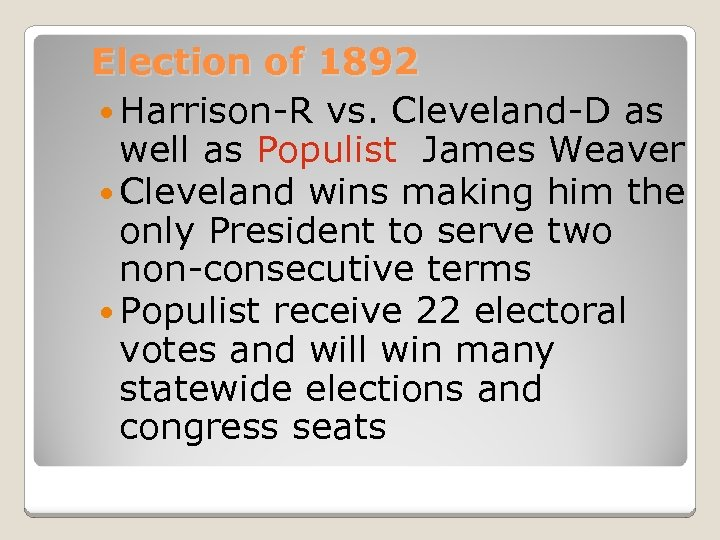 Election of 1892 Harrison-R vs. Cleveland-D as well as Populist James Weaver Cleveland wins