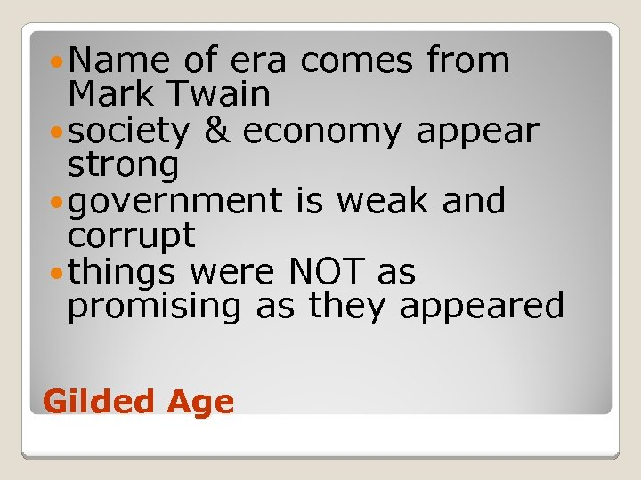 Name of era comes from Mark Twain society & economy appear strong government