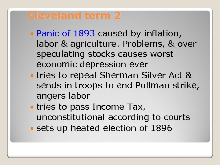 Cleveland term 2 Panic of 1893 caused by inflation, labor & agriculture. Problems, &