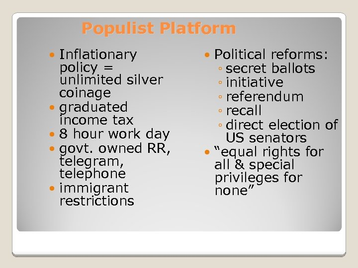 Populist Platform Inflationary policy = unlimited silver coinage graduated income tax 8 hour work