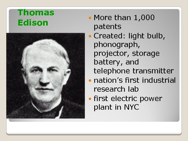 Thomas Edison More than 1, 000 patents Created: light bulb, phonograph, projector, storage battery,