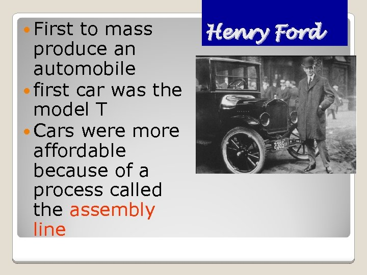 First to mass produce an automobile first car was the model T Cars