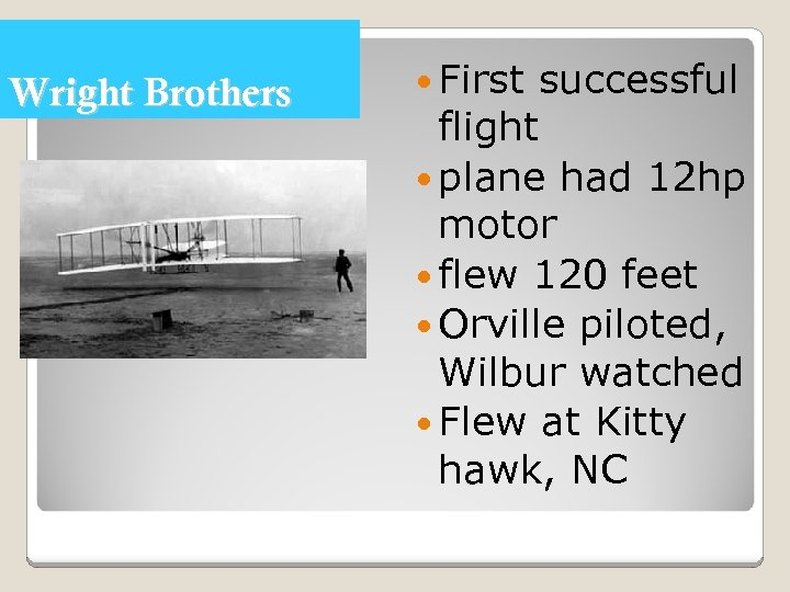 Wright Brothers First successful flight plane had 12 hp motor flew 120 feet Orville
