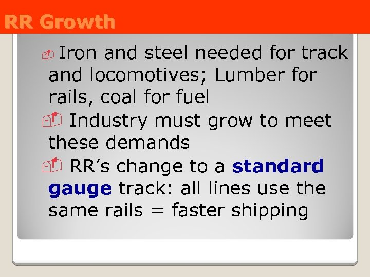 RR Growth Iron and steel needed for track and locomotives; Lumber for rails, coal