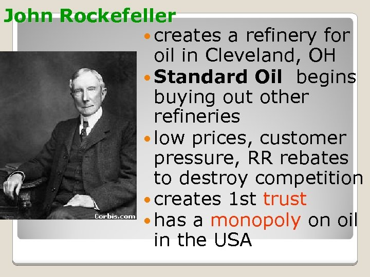 John Rockefeller creates a refinery for oil in Cleveland, OH Standard Oil begins buying