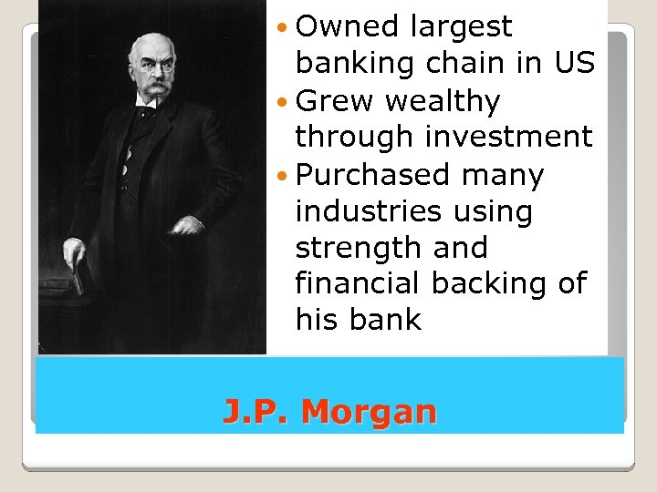 Owned largest banking chain in US Grew wealthy through investment Purchased many industries