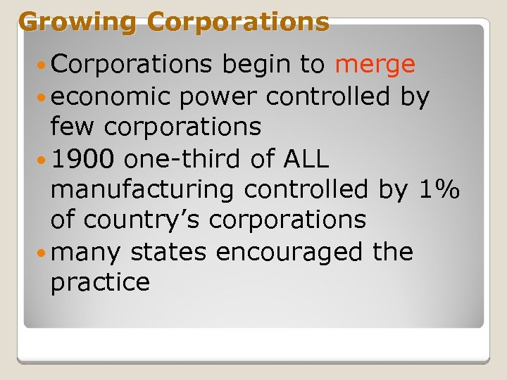 Growing Corporations begin to merge economic power controlled by few corporations 1900 one-third of