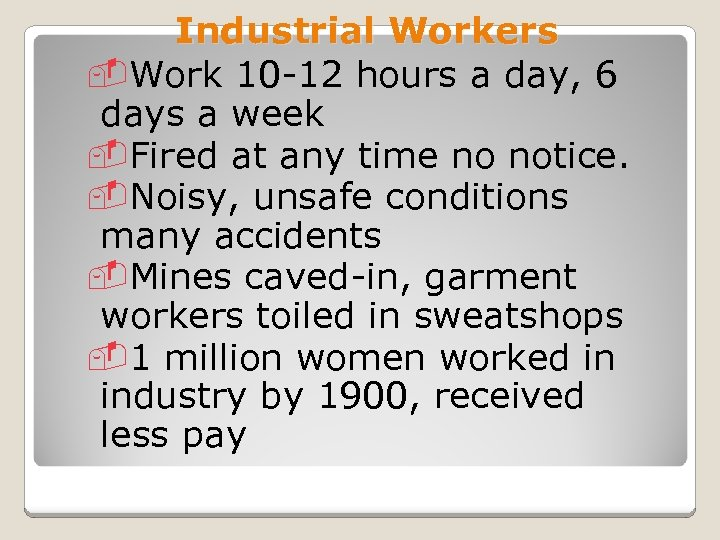 Industrial Workers -Work 10 -12 hours a day, 6 days a week -Fired at