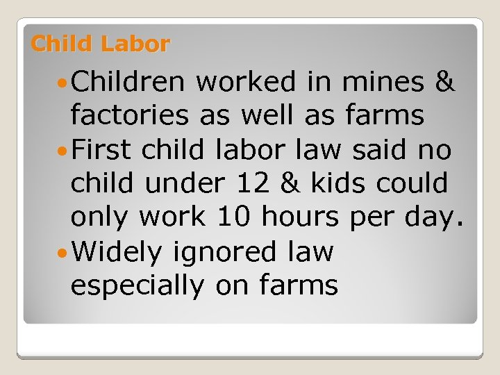 Child Labor Children worked in mines & factories as well as farms First child